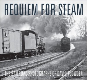 Requiem for Steam The Railroad Photographs of David Plowden